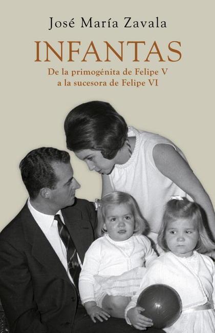 INFANTAS. DE LA PRIMOGÉNITA DE FELIPE V A LA SUCESORA DE FELIPE VI
