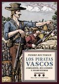 LOS PIRATAS VASCOS. CORSARIOS, BUCANEROS Y FILIBUSTEROS