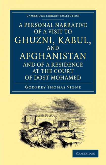 A PERSONAL NARRATIVE OF A VISIT TO GHUZNI, KABUL, AND AFGHANISTAN, AND OF A RESI