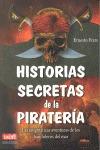 HISTORIAS SECRETAS DE LA PIRATERÍA. LAS ENIGMÁTICAS AVENTURAS DE LOS BANDOLEROS DEL MAR