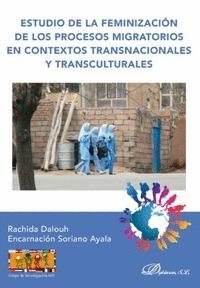 ESTUDIO DE LA FEMINIZACIÓN DE LOS PROCESOS MIGRATORIOS EN CONTEXTOS TRANSNACIONA