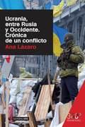 UCRANIA, ENTRE RUSIA Y OCCIDENTE. CRÓNICA DE UN CONFLICTO.