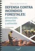 DEFENSA CONTRA INCENDIOS FORESTALES: PREVENCIÓN, DETECCIÓN Y EXTINCIÓN..