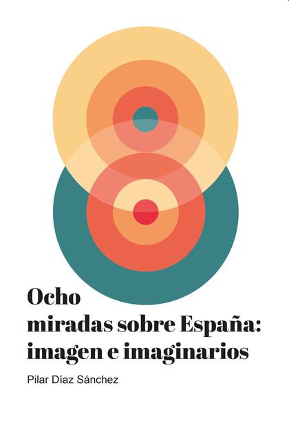 OCHO MIRADAS SOBRE ESPAÑA: IMAGEN E IMAGINARIOS.