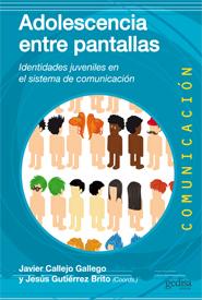 ADOLESCENCIA ENTRE PANTALLAS : IDENTIDADES JUVENILES EN EL SISTEMA DE COMUNICACIÓN