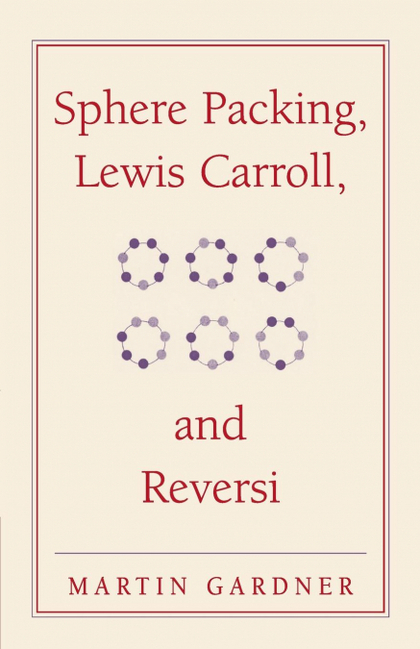 SPHERE PACKING, LEWIS CARROLL, AND REVERSI.