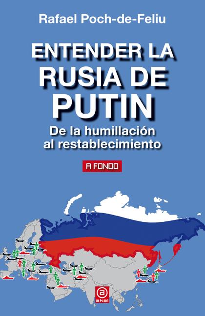 ENTENDER LA RUSIA DE PUTIN. DE LA HUMILLACIÓN AL RESTABLECIMIENTO