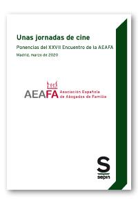 UNAS JORNADAS DE CINE. PONENCIAS DEL XXVII ENCUENTRO DE LA AEAFA. FAMILIA Y DERECHO. MADRID, MA