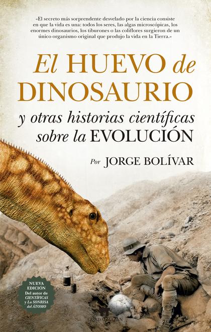 HUEVO DE DINOSAURIO Y OTRAS HISTORIAS CIENTÍFICAS SOBRE LA EVOLUCIÓN, EL.