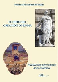 EL DERECHO, CREACIÓN DE ROMA. MEDITACIONES UNIVERSITARIAS DE UN ACADÉMICO
