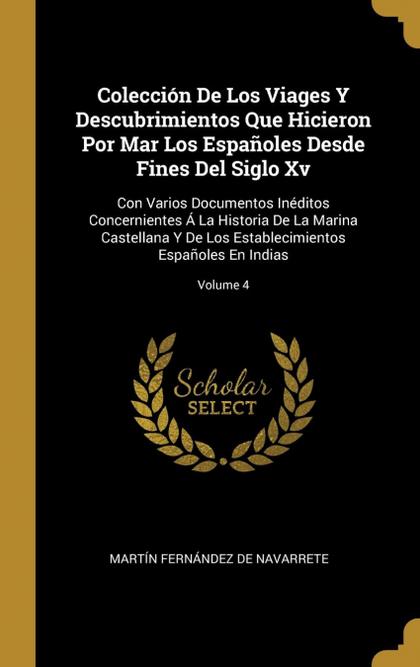 COLECCIÓN DE LOS VIAGES Y DESCUBRIMIENTOS QUE HICIERON POR MAR LOS ESPAÑOLES DES. CON VARIOS DO