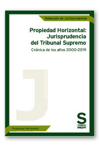 PROPIEDAD HORIZONTAL: JURISPRUDENCIA DEL TRIBUNAL SUPREMO. CRÓNICA DE LOS AÑOS 2000-2019