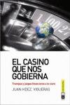 EL CASINO QUE NOS GOBIERNA : TRAMPAS Y JUEGOS FINANCIEROS A LO CLARO