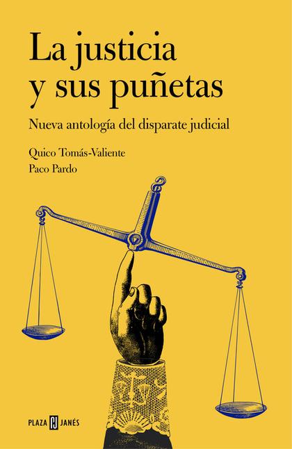LA JUSTICIA Y SUS PUÑETAS. NUEVA ANTOLOGÍA DEL DISPARATE JUDICIAL
