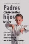 PADRES CONSECUENTES, HIJOS FELICES: CÓMO EDUCAR CON EL MÉTODO EDUCATIVO DE LAS CONSECUENCIAS NA