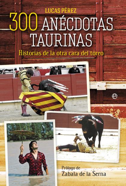 300 ANÉCDOTAS TAURINAS                                                          HISTORIAS DE LA