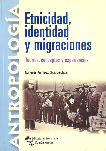 ETNICIDAD, IDENTIDAD Y MIGRACIONES: TEORÍAS, CONCEPTOS Y EXPERIENCIAS
