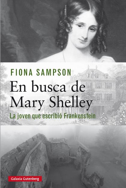 EN BUSCA DE MARY SHELLEY- EBOOK. LA JOVEN QUE ESCRIBIÓ FRANKENSTEIN