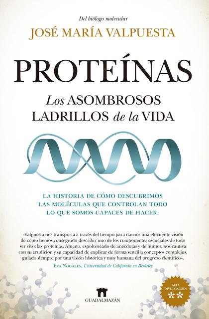 PROTEÍNAS. LOS ASOMBROSOS LADRILLOS DE LA VIDA