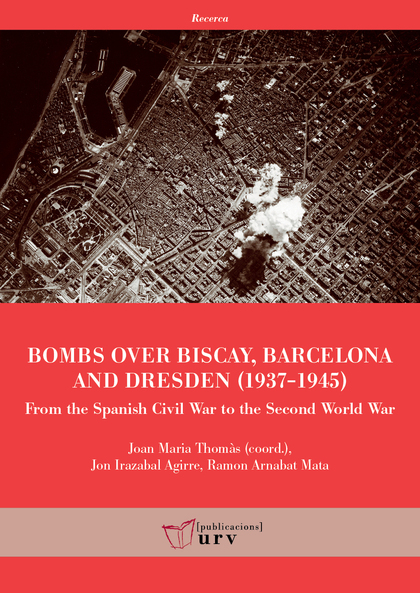 BOMBS OVER BISCAY, BARCELONA AND DRESDEN. FROM THE SPANISH CIVIL WAR TO THE SECOND WORLD WAR