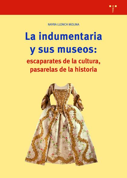 LA INDUMENTARIA Y SUS MUSEOS: ESCAPARATES DE LA CULTURA, PASARELAS DE LA HISTORI