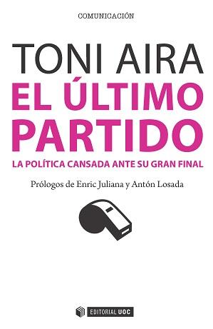 EL ÚLTIMO PARTIDO. LA POLÍTICA CANSADA ANTE SU GRAN FINAL. LA POLÍTICA CANSADA ANTE SU GRAN FIN