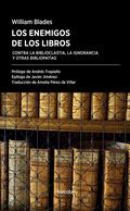 LOS ENEMIGOS DE LOS LIBROS. CONTRA LA BIBLIOCLASTIA, LA IGNORANCIA Y OTRAS BIBLIOPATÍAS