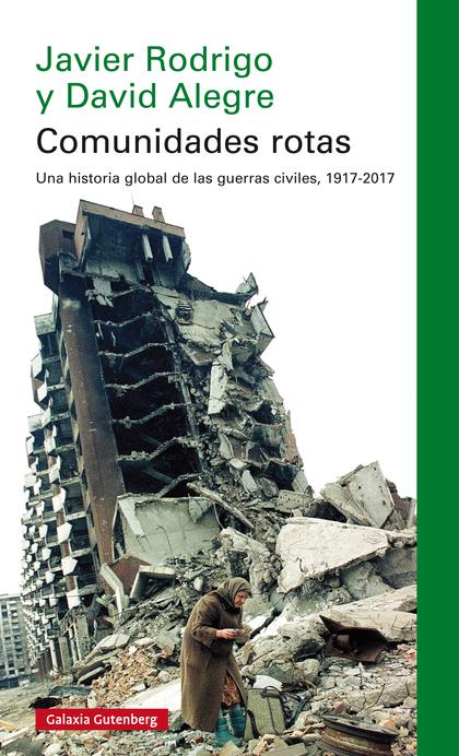 COMUNIDADES ROTAS- EBOOK. UNA HISTORIA GLOBAL DE LA GUERRA CIVIL, 1917-2017