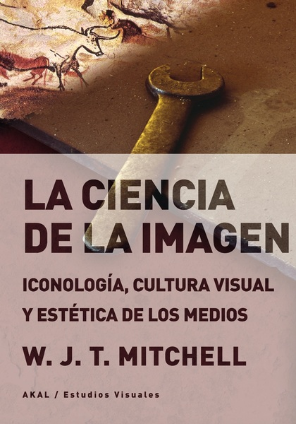 LA CIENCIA DE LA IMAGEN. ICONOLOGÍA, CULTURA VISUAL Y ESTÉTICA DE LOS MEDIOS