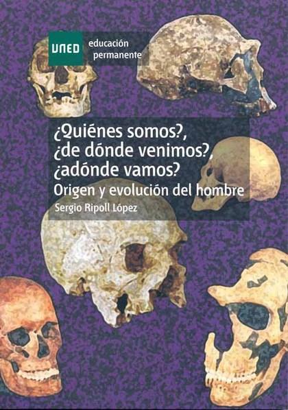 ¿QUIÉN SOMOS?, ¿DE DÓNDE VENIMOS?, ¿A DÓNDE VAMOS? : ORIGEN Y EVOLUCIÓN DEL HOMBRE