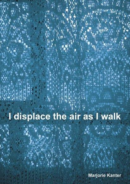 I DISPLACE THE AIR AS I WALK