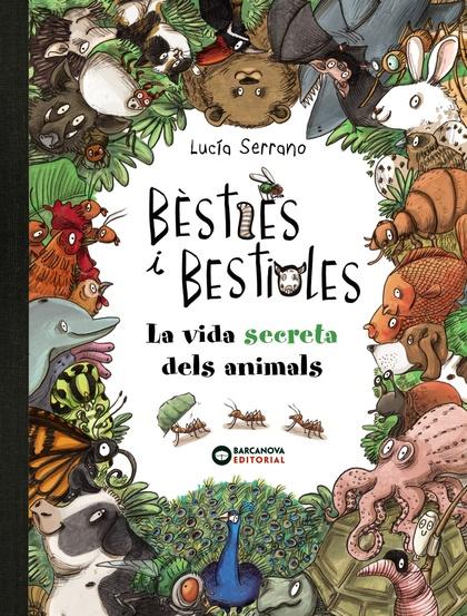 BÈSTIES I BESTIOLES, LA VIDA SECRETA DELS ANIMALS.