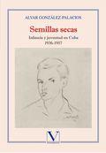 SEMILLAS SECAS. INFANCIA Y JUVENTUD EN CUBA 1936-1957