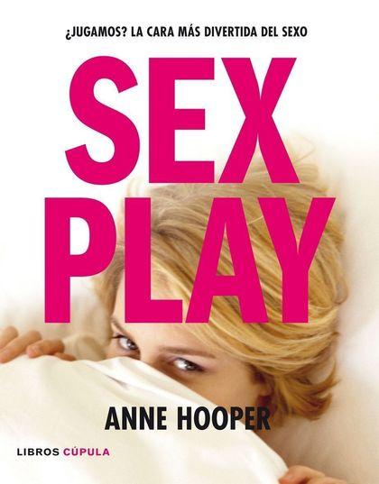 SEX PLAY: ¿JUGAMOS? LA CARA MÁS DIVERTIDA DEL SEXO