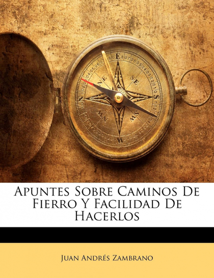 APUNTES SOBRE CAMINOS DE FIERRO Y FACILIDAD DE HACERLOS