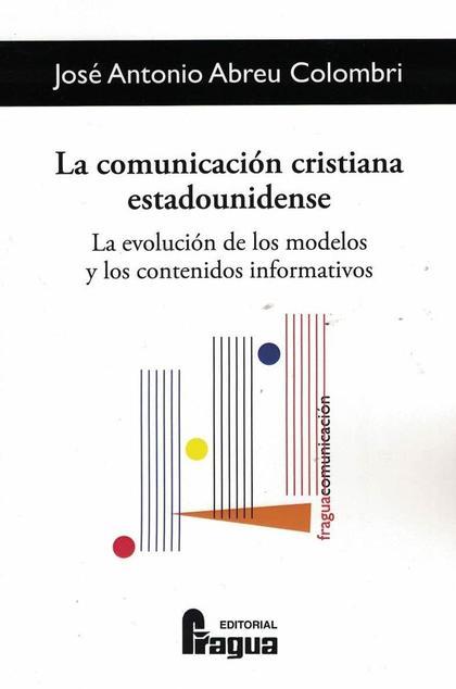 LA COMUNICACIÓN CRISTIANA ESTADOUNIDENSE. LA EVOLUCIÓN DE LOS MODELOS Y LOS CONT.