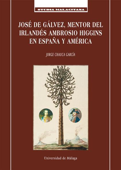 JOSÉ DE GÁLVEZ, MENTOR DEL IRLANDÉS AMBROSIO HIGGINS EN ESPAÑA Y AMÉRICA.
