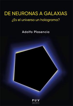 DE NEURONAS A GALAXIAS. ¿ES EL UNIVERSO UN HOLOGRAMA?