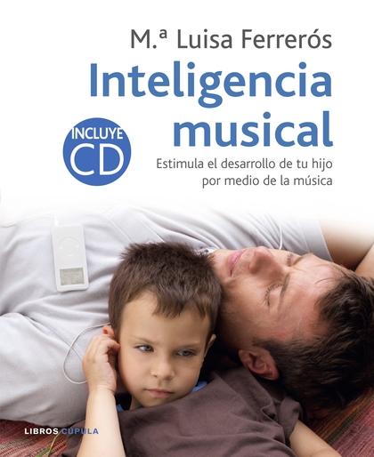 INTELIGENCIA MUSICAL : ESTIMULA EL DESARROLLO DE TU HIJO POR MEDIO DE LA MÚSICA