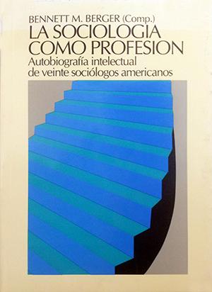 LA SOCIOLOGÍA COMO PROFESIÓN. AUTOBIOGRAFÍA INTELECTUAL DE VEINTE SOCIÓLOGOS AME.