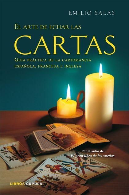 EL ARTE DE ECHAR LAS CARTAS : GUÍA PRÁCTICA DE CARTOMANCIA ESPAÑOLA, FRANCESA E INGLESA