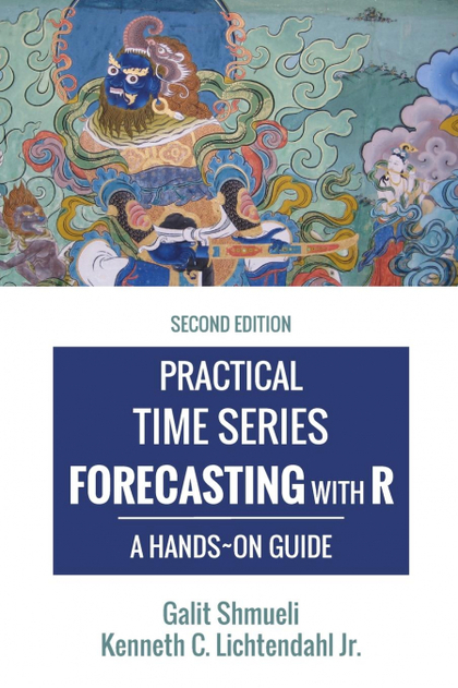 PRACTICAL TIME SERIES FORECASTING WITH R. A HANDS-ON GUIDE [2ND EDITION]
