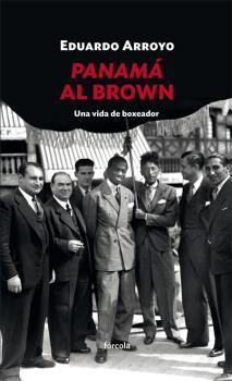 PANAMÁ AL BROWN. UNA VIDA DE BOXEADOR