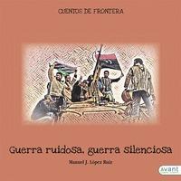 GUERRA RUIDOSA, GUERRA SILENCIOSA. CUENTOS DE FRONTERA
