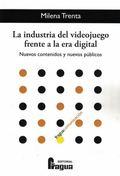 LA INDUSTRIA DEL VIDEOJUEGO FRENTE A LA ERA DIGITAL. NUEVOS CONTENIDOS Y NUEVOS.