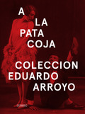 A LA PATA COJA.. COLECCIÓN EDUARDO ARROYO