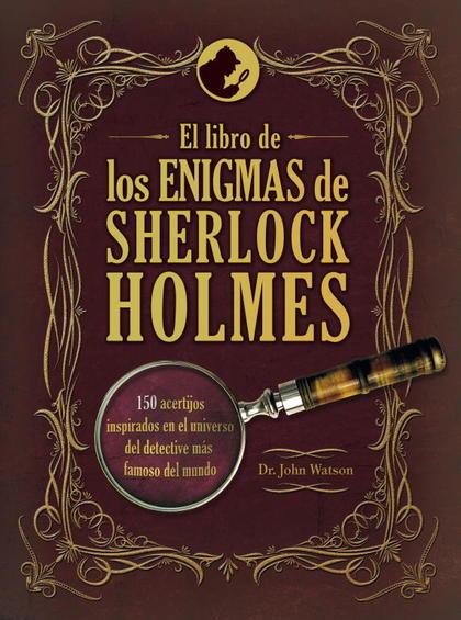 EL LIBRO DE LOS ENIGMAS DE SHERLOCK HOLMES. 150 ACERTIJOS INSPIRADOS EN EL UNIVERSO DEL DETECTI