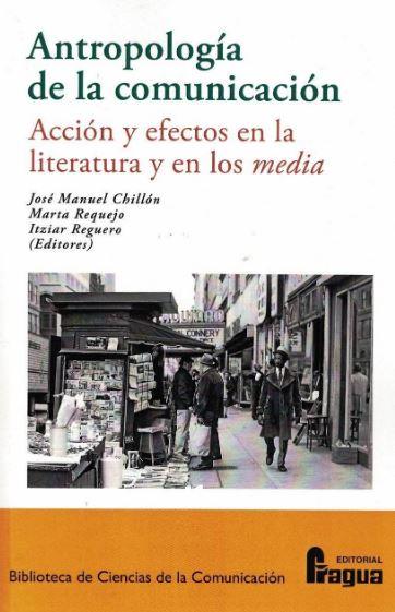 ANTROPOLOGÍA DE LA COMUNICACIÓN. ACCIÓN Y EFECTOS EN LA LITERATURA Y EN LOS MEDI.