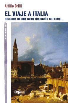 EL VIAJE A ITALIA : HISTORIA DE UNA GRAN TRADICIÓN CULTURAL
