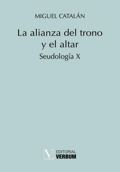 LA ALIANZA DEL TRONO Y EL ALTAR. SEUDOLOGÍA X